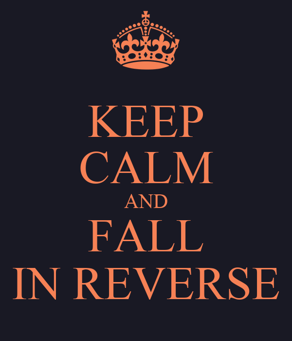 KEEP CALM AND FALL IN REVERSE