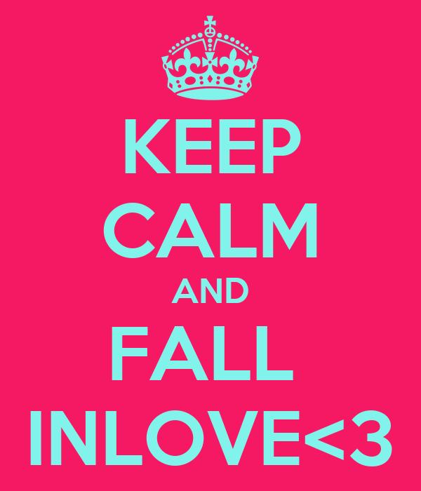 KEEP CALM AND FALL  INLOVE<3