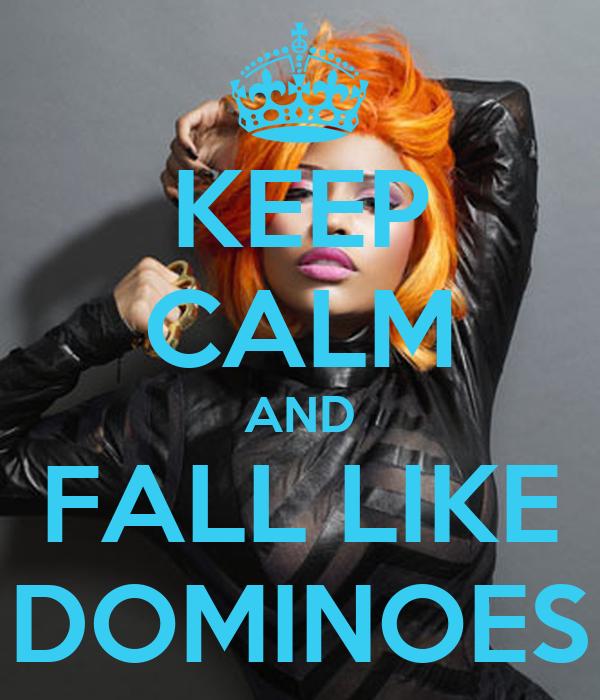 KEEP CALM AND FALL LIKE DOMINOES
