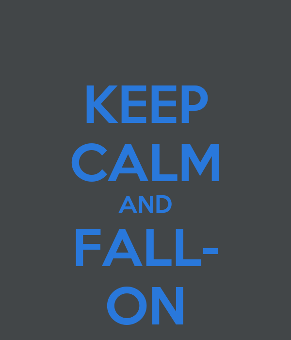 KEEP CALM AND FALL- ON