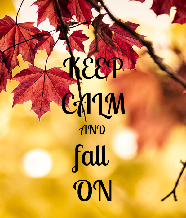 KEEP CALM AND fall ON