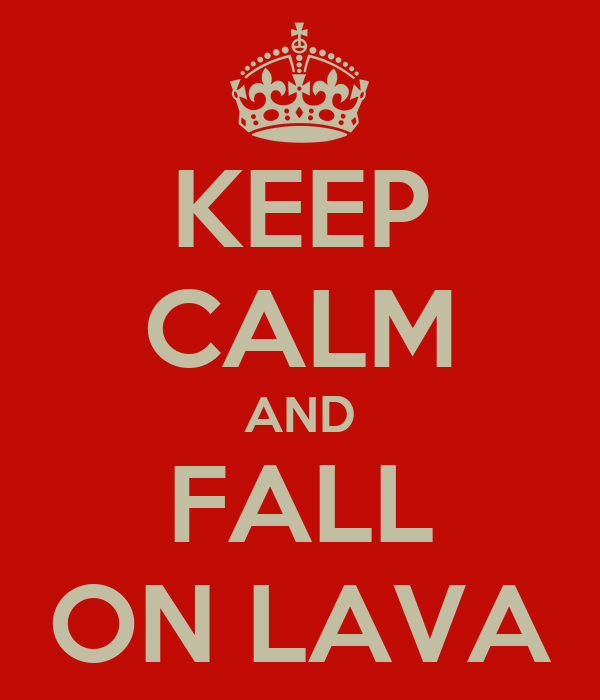 KEEP CALM AND FALL ON LAVA