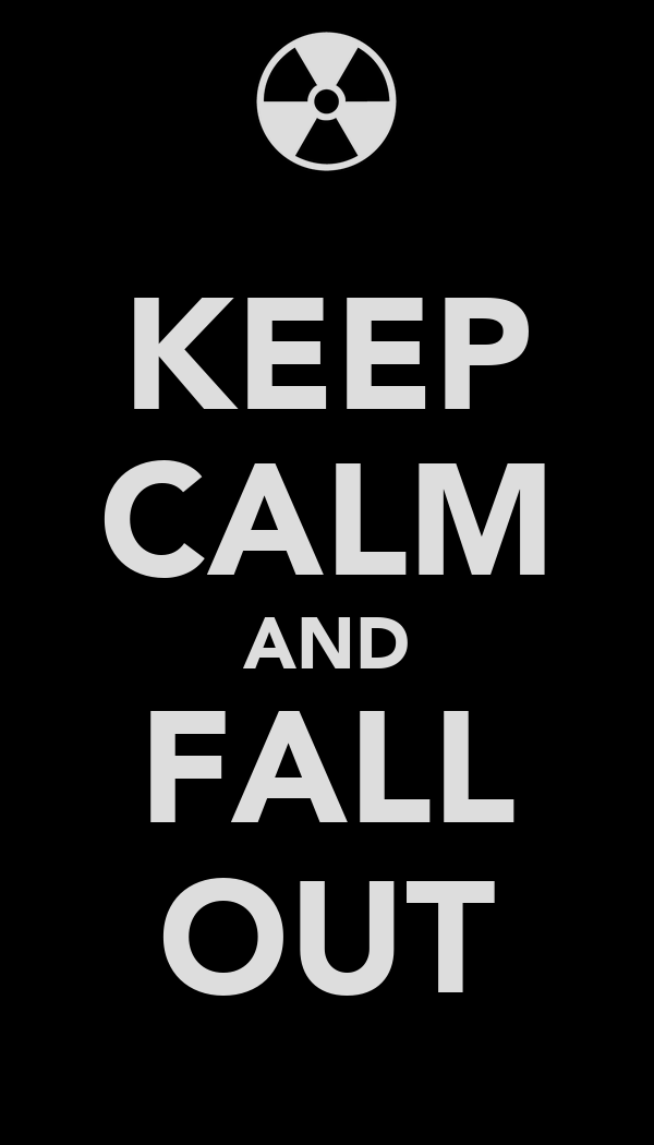 KEEP CALM AND FALL OUT