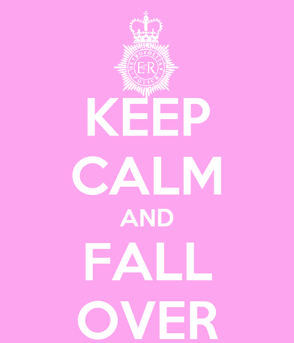 KEEP CALM AND FALL OVER