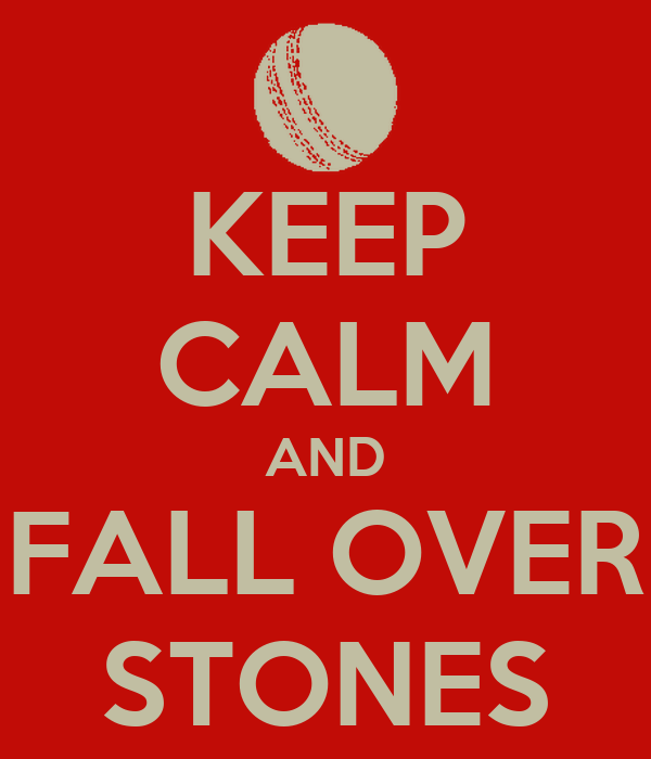 KEEP CALM AND FALL OVER STONES