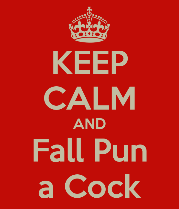 KEEP CALM AND Fall Pun a Cock