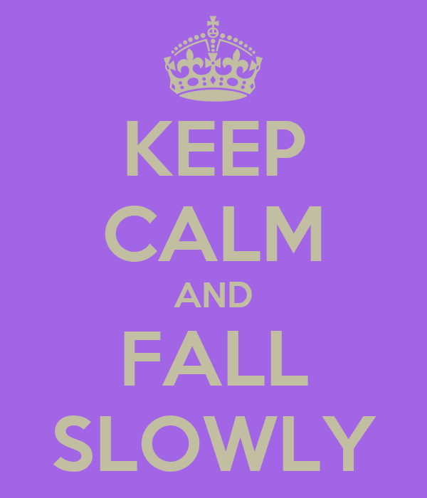 KEEP CALM AND FALL SLOWLY