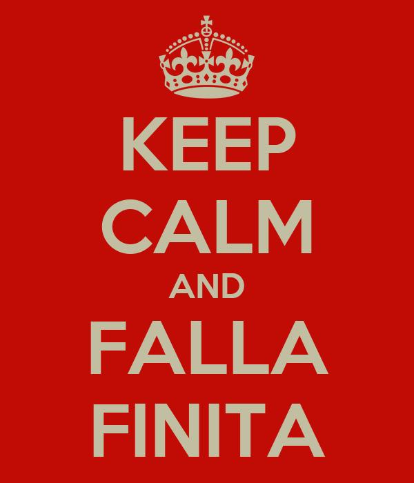 KEEP CALM AND FALLA FINITA