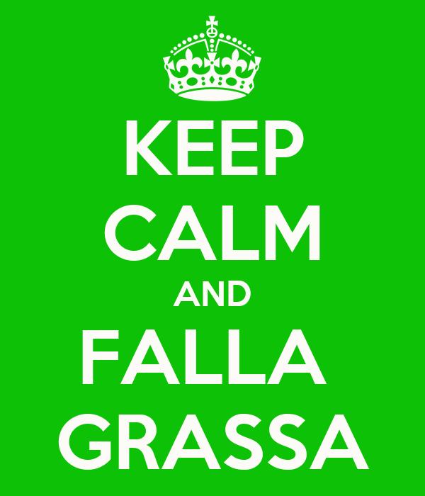 KEEP CALM AND FALLA  GRASSA