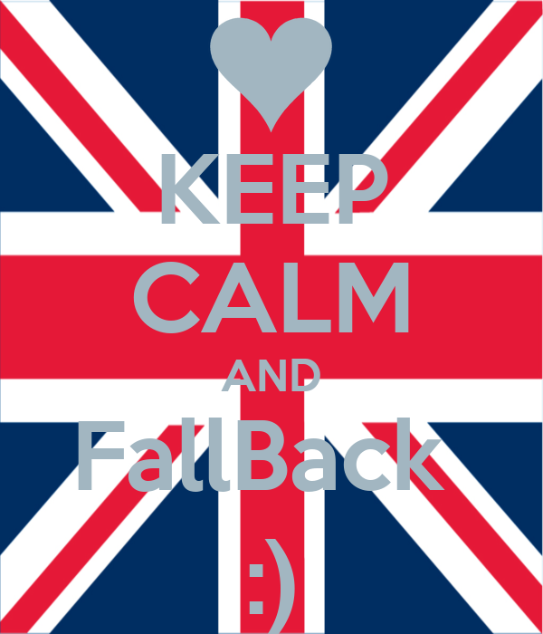 KEEP CALM AND FallBack  :)