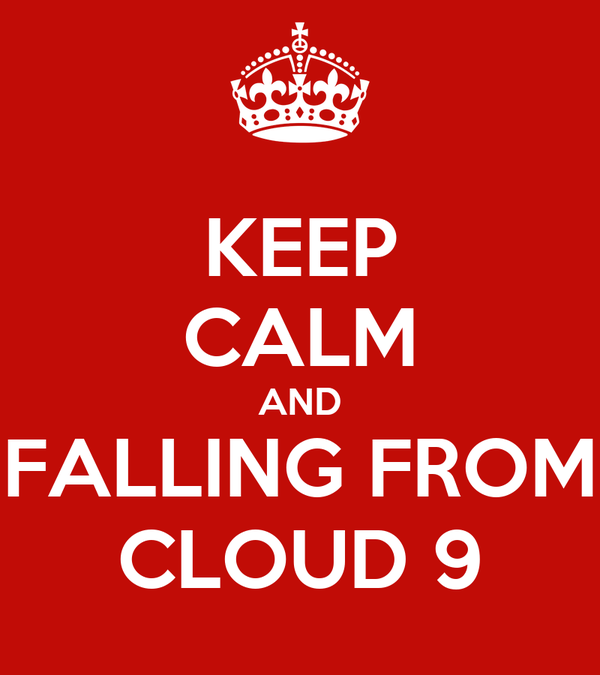 KEEP CALM AND FALLING FROM CLOUD 9
