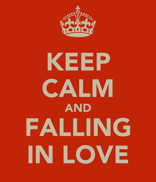 KEEP CALM AND FALLING IN LOVE