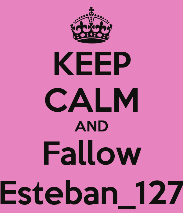 KEEP CALM AND Fallow Esteban_127