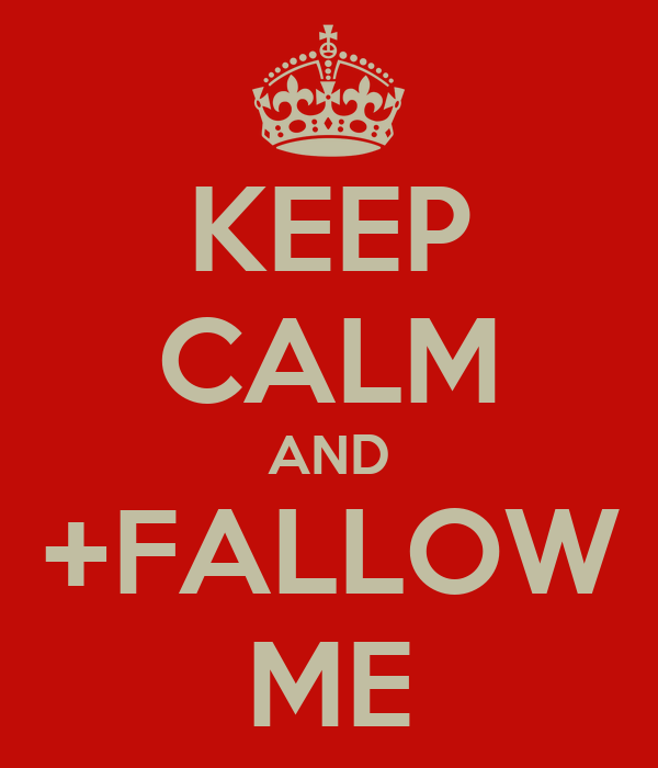 KEEP CALM AND +FALLOW ME