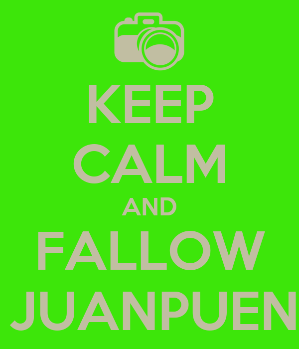 KEEP CALM AND FALLOW ME JUANPUENTE1