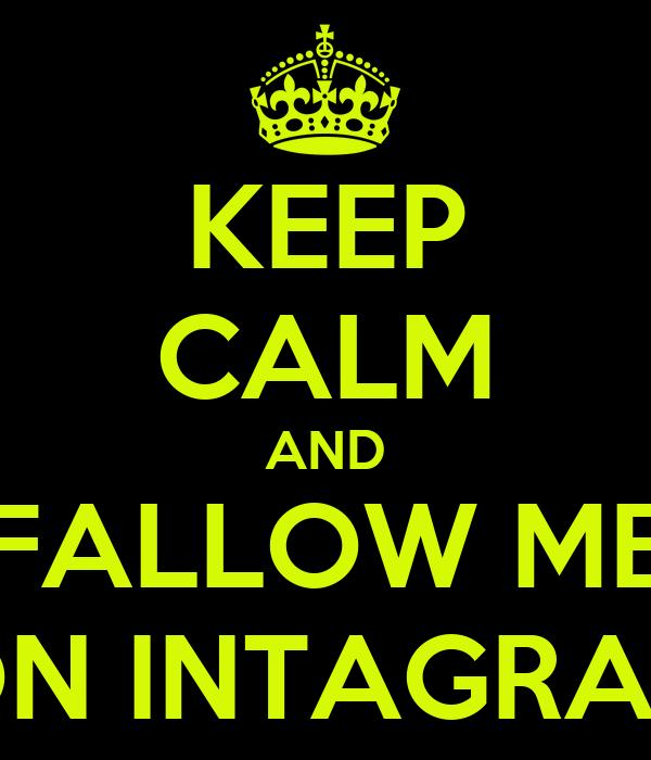 KEEP CALM AND FALLOW ME ON INTAGRAN
