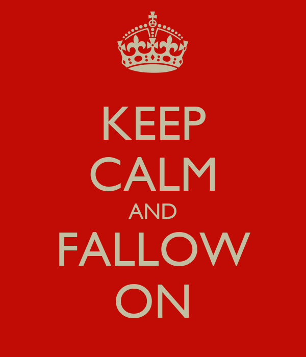 KEEP CALM AND FALLOW ON