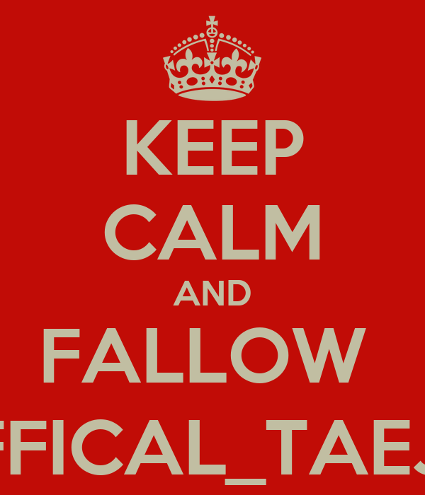 KEEP CALM AND FALLOW  SO_OFFICAL_TAEJANAE