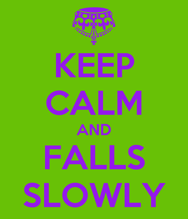 KEEP CALM AND FALLS SLOWLY