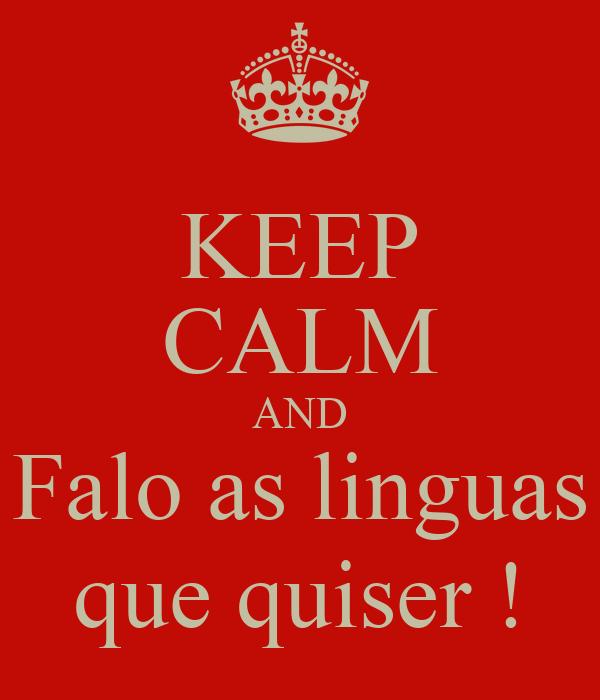 KEEP CALM AND Falo as linguas que quiser !