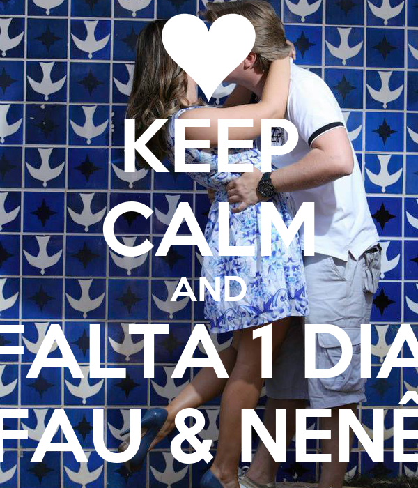 KEEP CALM AND FALTA 1 DIA FAU & NENÊ