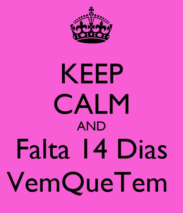 KEEP CALM AND Falta 14 Dias VemQueTem