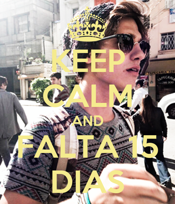 KEEP CALM AND FALTA 15 DIAS