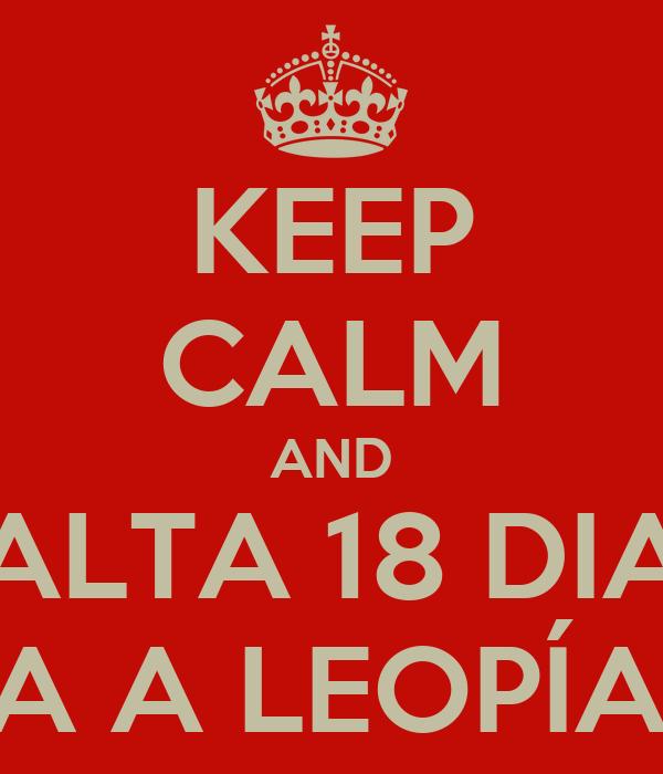 KEEP CALM AND FALTA 18 DIAS PARA A LEOPÍADAS