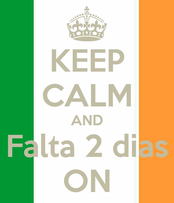 KEEP CALM AND Falta 2 dias ON