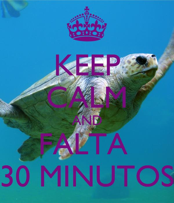KEEP CALM AND FALTA  30 MINUTOS