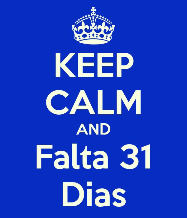 KEEP CALM AND Falta 31 Dias