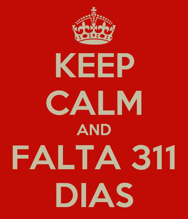 KEEP CALM AND FALTA 311 DIAS