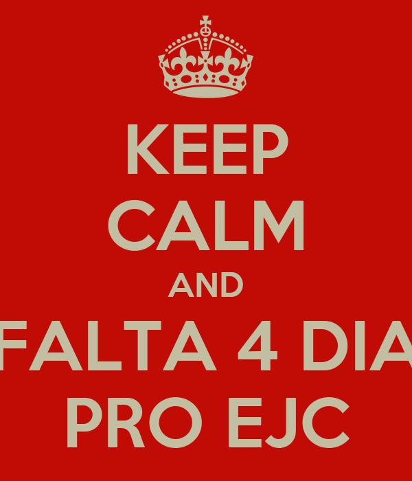 KEEP CALM AND FALTA 4 DIA PRO EJC