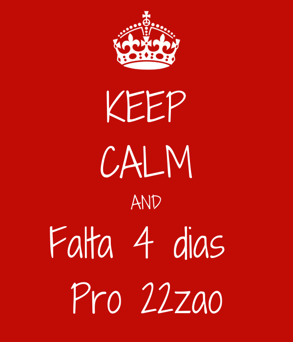 KEEP CALM AND Falta 4 dias  Pro 22zao