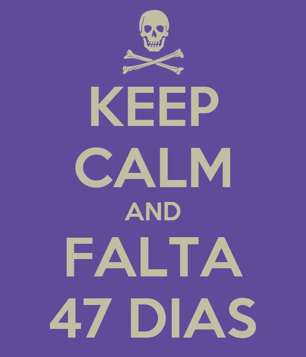 KEEP CALM AND FALTA 47 DIAS
