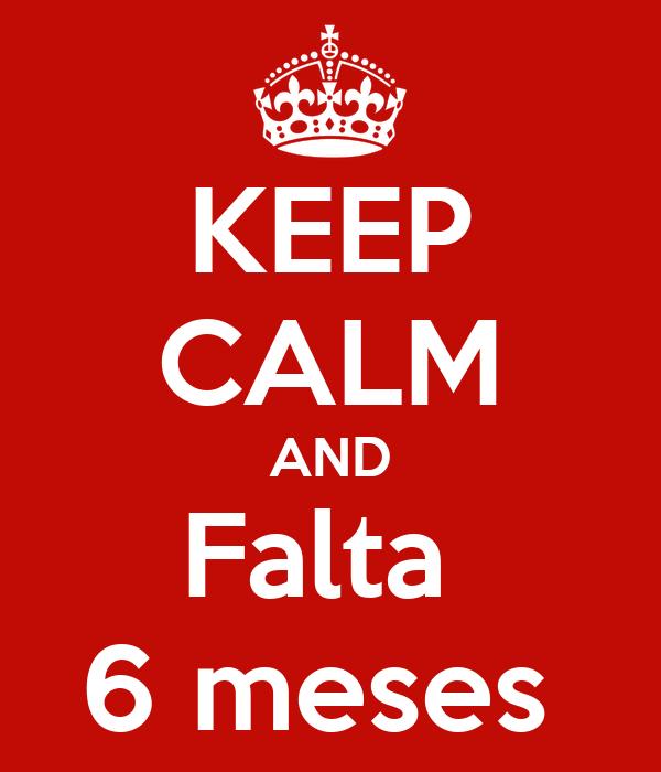 KEEP CALM AND Falta  6 meses