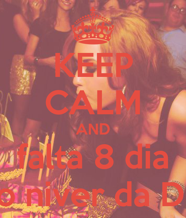 KEEP CALM AND falta 8 dia paro niver da DEmi