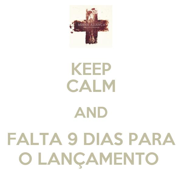 KEEP CALM AND FALTA 9 DIAS PARA O LANÇAMENTO