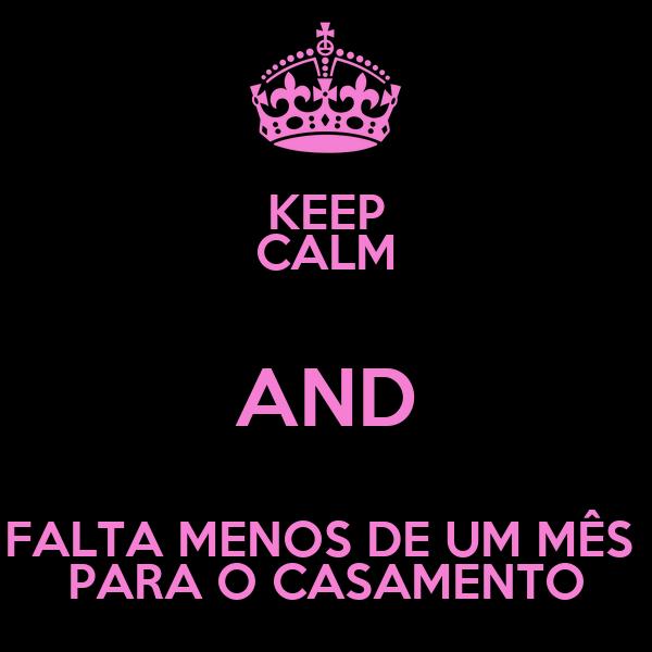KEEP CALM AND FALTA MENOS DE UM MÊS  PARA O CASAMENTO