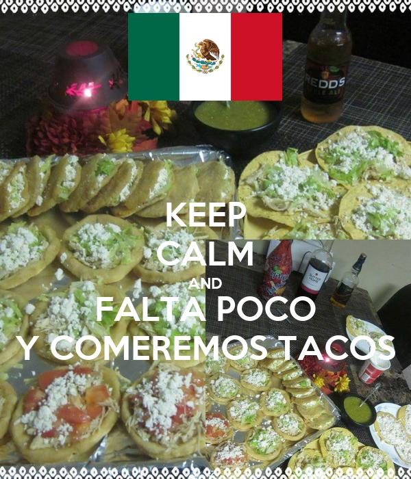 KEEP CALM AND FALTA POCO Y COMEREMOS TACOS