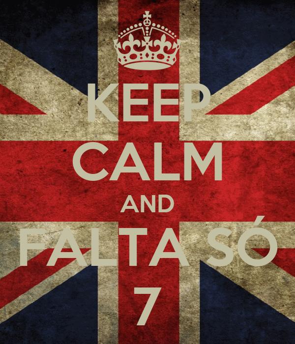 KEEP CALM AND FALTA SÓ 7