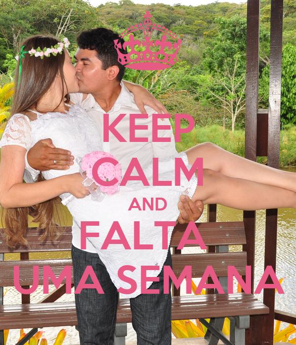 KEEP CALM AND FALTA  UMA SEMANA