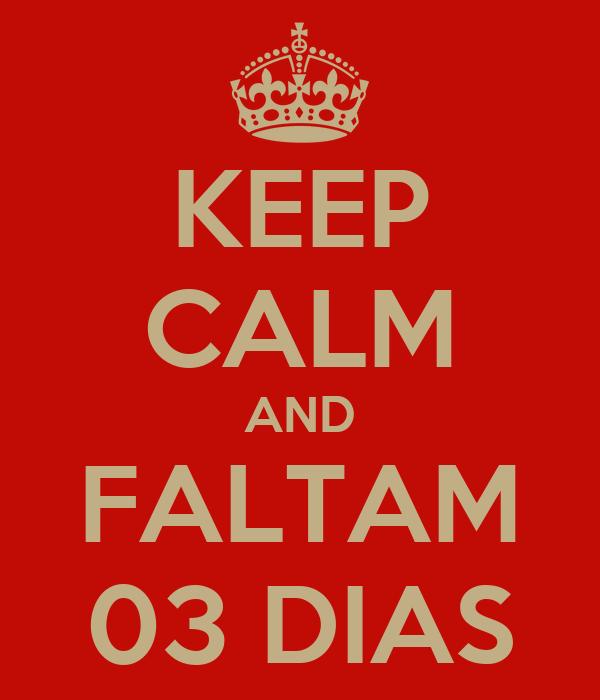 KEEP CALM AND FALTAM 03 DIAS