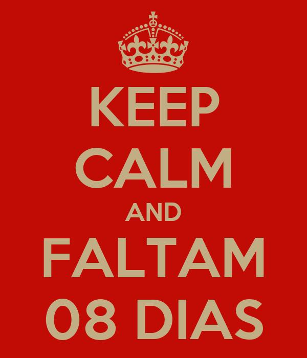 KEEP CALM AND FALTAM 08 DIAS