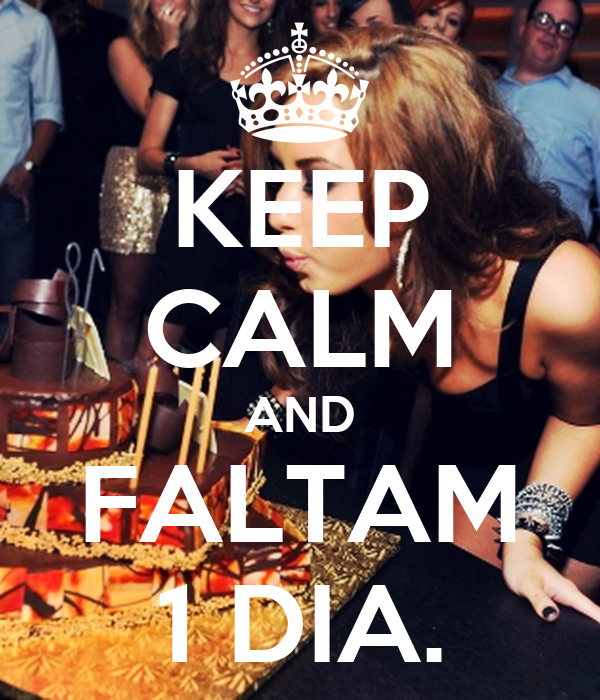 KEEP CALM AND FALTAM 1 DIA.