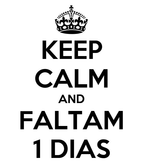 KEEP CALM AND FALTAM 1 DIAS
