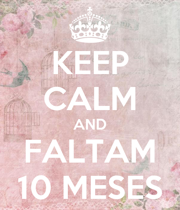 KEEP CALM AND FALTAM 10 MESES