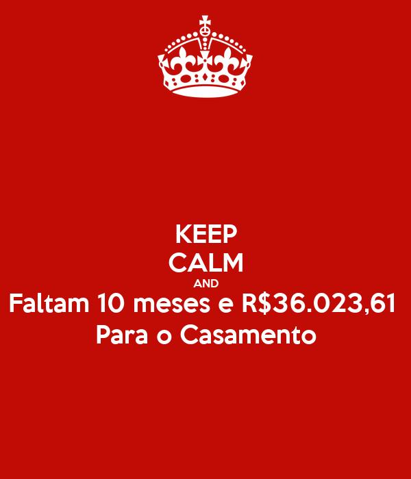 KEEP CALM AND Faltam 10 meses e R$36.023,61  Para o Casamento