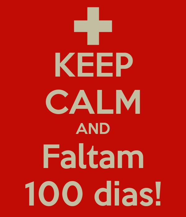KEEP CALM AND Faltam 100 dias!