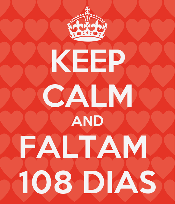 KEEP CALM AND FALTAM  108 DIAS